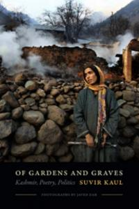 Of Gardens and Graves: Essays on Kashmir; Poetry, Politics