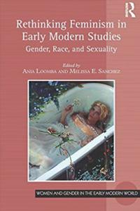 Rethinking Feminism in Early Modern Studies: Gender, Race, and Sexuality