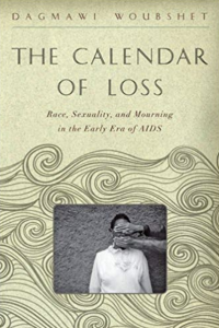 The Calendar of Loss: Race, Sexuality, and Mourning in the Early Era of AIDS
