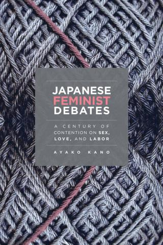 Japanese Feminist Debates: A Century of Contention on Sex, Love, and Labor